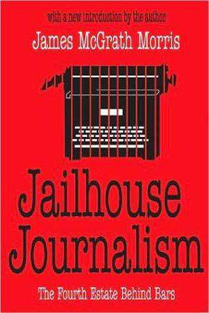 Jailhouse Journalism: The Fourth Estate Behind Bars book written by James Morris