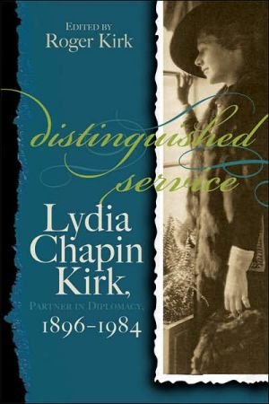 Distinguished Service: Lydia Chapin Kirk, Partner in Diplomacy, 1896-1984 book written by Roger Kirk