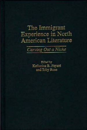 Immigrant Experience In North American Literature, Vol. 4 book written by Katherine B. Payant