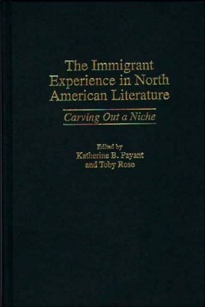 Immigrant Experience In North American Literature, Vol. 4 written by Katherine B. Payant
