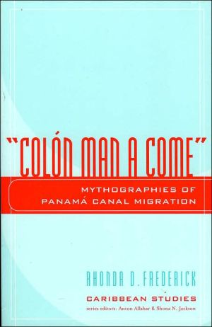 """Colon Man a Come"": Mythographies of Panama Canal Migration book written by Rhonda D. Frederick"