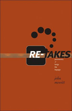 Re-takes: Postcoloniality and Foreign Film Languages book written by John Mowitt