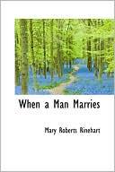When a Man Marries book written by Mary Roberts Rinehart
