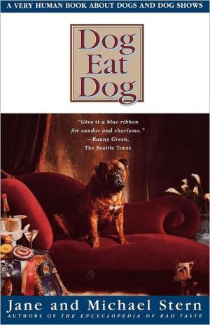 Dog Eat Dog: A Very Human Book About Dogs and Dog Shows book written by Jane And Michael Stern