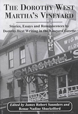 Dorothy West Martha's Vineyard: Stories,Essays and Reminiscences by Dorothy West Writing in the Vineyard Gazette book written by James Robert Saunders