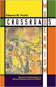 Crossroads Modernism: Descent and Emergence in African-American Literary Culture book written by Edward M. Pavlic