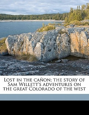 Lost in the Canon; The Story of Sam Willett's Adventures on the Great Colorado of the West book written by Calhoun, A. R. B. 1844