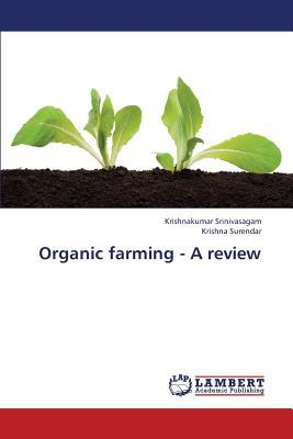 Organic Farming - A Review written by Srinivasagam Krishnakumar