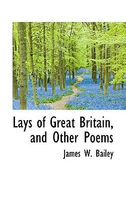 Lays of Great Britain, and Other Poems book written by Bailey, James W.