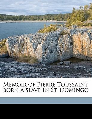 Memoir of Pierre Toussaint, Born a Slave in St. Domingo book written by Lee, Hannah Farnham Sawyer