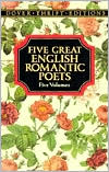 Five Great English Romantic Poets: Lyric Poems/Selected Poems/Favorite Poems/the Rime of the Ancient Mariner and Other Poems/Selected Poems book written by Dover Publications