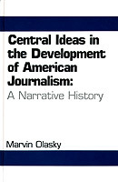 Central ideas in the development of American journalism written by Marvin Olasky