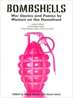 Bombshells: War Stories and Poems by Women on the Homefront written by Missy Martin