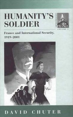 Humanity's Soldier: France and International Security, 1919-2001, Vol. 1 book written by David Chuter