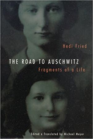 The Road to Auschwitz: Fragments of a Life book written by Hedi Fried