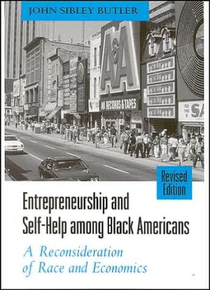 Entrepreneurship and Self-Help Among Blacks: A Reconsideration of Race and Economics book written by John Sibley Butler