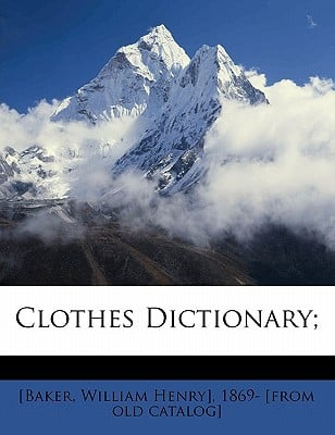 Clothes Dictionary; book written by BAKER, WILLIAM HENR , [Baker, William Henry