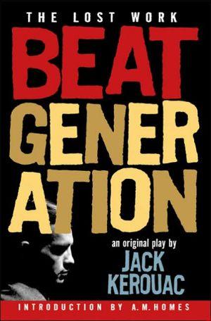 Beat Generation: The Lost Work book written by Jack Kerouac
