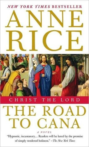 Christ the Lord: The Road to Cana book written by Anne Rice
