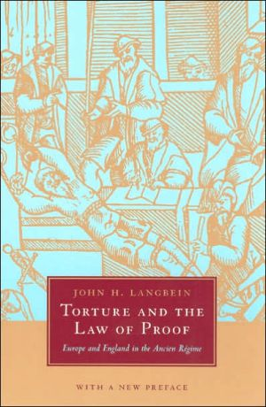 Torture and the Law of Proof: Europe and England in the Ancien Regime book written by John H. Langbein