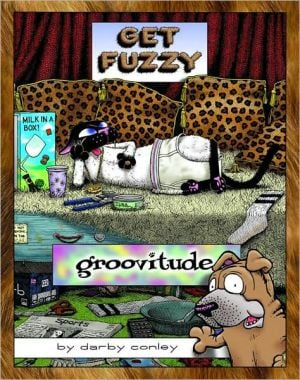 Groovitude: A Fuzzy Treasury (Get Fuzzy Series) book written by Darby Conley