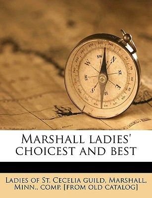 Marshall Ladies' Choicest and Best book written by Ladies of St Cecelia Guild, Marshall M.