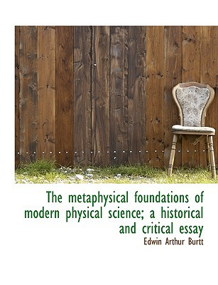 The metaphysical foundations of modern physical science; a historical and critical essay book written by Edwin Arthur Burtt