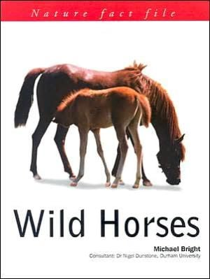 Nature Fact File: Wild Horses book written by Michael Bright