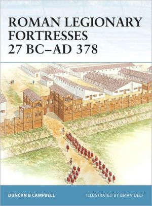 Roman Legionary Fortresses 27 BC-AD 378 book written by Duncan Campbell