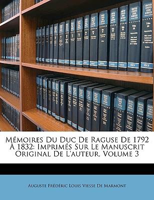Mmoires Du Duc de Raguse de 1792 1832: Imprims Sur Le Manuscrit Original de L'Auteur, Volume 3 book written by De Marmont, Auguste Frdric Louis Vie
