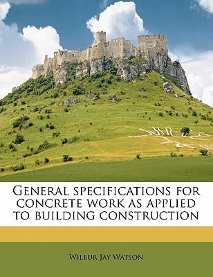 General Specifications for Concrete Work as Applied to Building Construction book written by Watson, Wilbur Jay