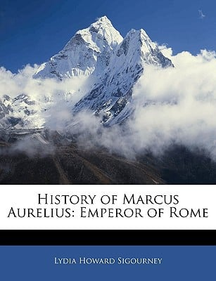 History of Marcus Aurelius: Emperor of Rome written by Lydia Howard Sigourney