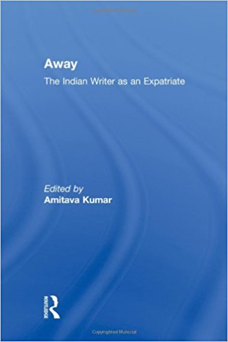 Away: The Indian Writer As an Expatriate book written by Amitava Kumar