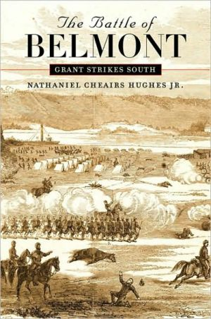 The Battle of Belmont: Grant Strikes South book written by Nathaniel Cheairs Hughes Jr.