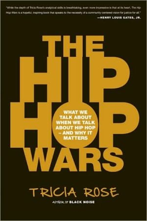 The Hip Hop Wars: What We Talk About When We Talk About Hip Hop--and Why It Matters book written by Tricia Rose