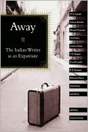 Away: The Indian Writer As an Expatriate written by Amitava Kumar
