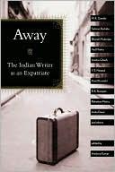 Away: The Indian Writer As an Expatriate written by Amitava Kumar