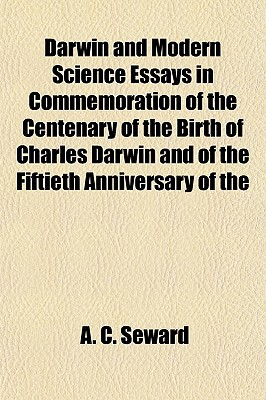 Darwin and Modern Science Essays in Commemoration of the Centenary of the Birth of Charles D... written by A. C. Seward
