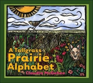 A Tallgrass Prairie Alphabet book written by Claudia McGehee