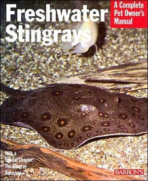 Freshwater Stingrays : A Complete Pet Owner's Manual book written by Richard Ross