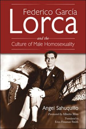 Federico García Lorca and the Culture of Male Homosexuality book written by Angel Sahuquillo