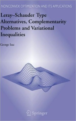 Leray-Schauder Type Alternatives, Complementarity Problems and Variational Inequalities book written by George Isac