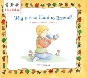 Why Is It So Hard to Breathe? : A First Look at Asthma (A First Look At... Ser.) book written by Pat Thomas