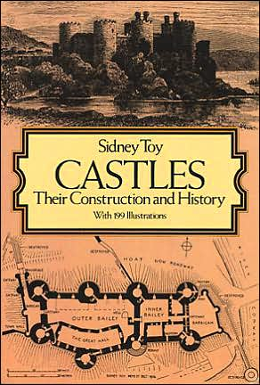 Castles: Their Construction and History book written by Sidney Toy