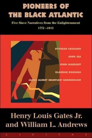 Pioneers of the Black Atlantic: Five Slave Narratives from the Enlightenment, 1772-1815 book written by Henry Louis Gates Jr