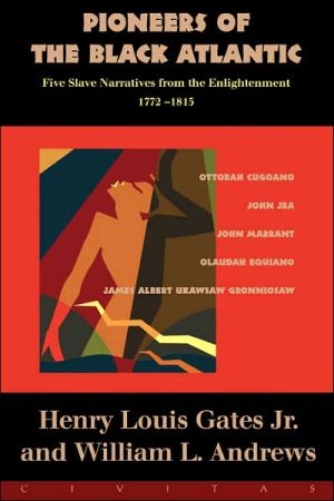 Pioneers of the Black Atlantic: Five Slave Narratives from the Enlightenment, 1772-1815 written by Henry Louis Gates Jr.