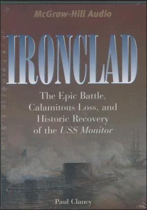 Ironclad: The Epic Battle, Calamitous Loss, and Historic Recovery of the USS Monitor book written by Paul Clancy