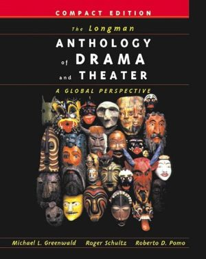 The Longman Anthology of Drama and Theater: A Global Perspective, Compact Edition book written by Michael L. Greenwald