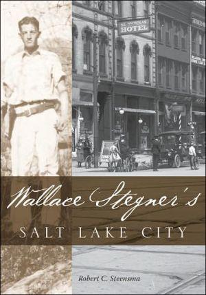 Wallace Stegners Salt Lake City book written by Robert Steensma