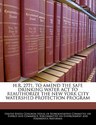 H.R. 2771, to Amend the Safe Drinking Water ACT to Reauthorize the New York City Watershed Protection Program written by United States Congress House of Represen